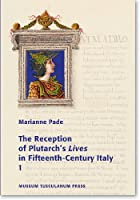 The Reception of Plutarch's Lives in Fifteenth-Century Italy