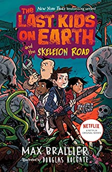 The Last Kids on Earth and the Skeleton Road by [Max Brallier, Douglas Holgate]