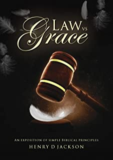 Law vs Grace: An exposition of simple Biblical principles (English Edition)