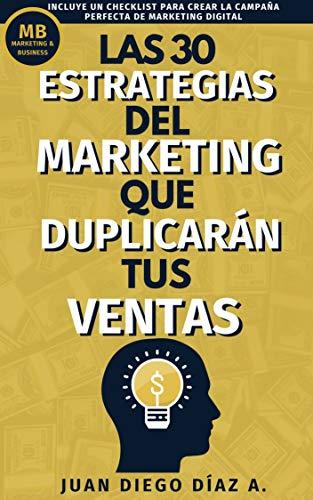 Las 30 Estrategias del Marketing que Duplicarán tus Ventas: Tácticas de Negocios, Marketing y Ventas para Emprendedores. Libro de Comunicación, Branding y Marketing Digital