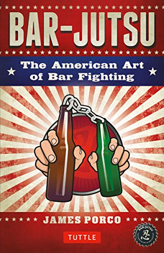 Book: Bar-jutsu - The American Art of Bar Fighting by James Porco
