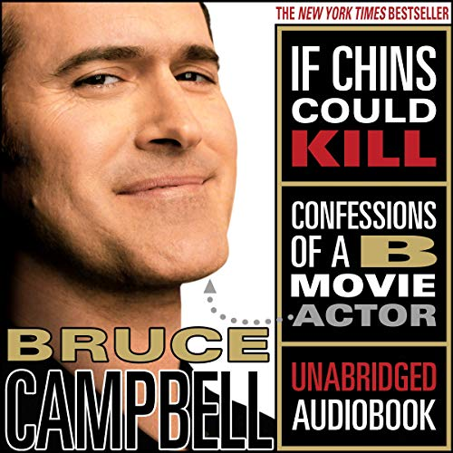 If Chins Could Kill     Confessions of a B Movie Actor              By:                                                                                                                                 Bruce Campbell                               Narrated by:                                                                                                                                 Bruce Campbell                      Length: 10 hrs and 3 mins     2,304 ratings     Overall 4.7