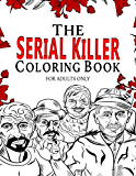 The Serial Killer Coloring Book for Adults: Most Notorious Murderers - Including Facts and Quotes, Perfect True Crime Gift