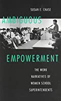 Ambiguous Empowerment: The Work Narratives of Women School Superintendents (Women's Studies/Education/Sociology)