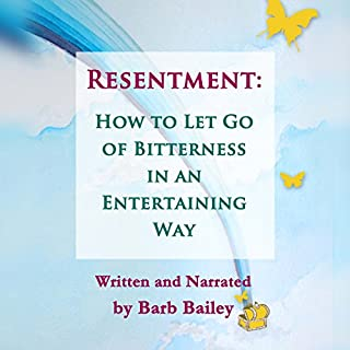 Resentment:: How to Let Go of Bitterness in an Entertaining Way     The Blue Rainbow Series              By:                                                                                                                                 Barb Bailey                               Narrated by:                                                                                                                                 Barb Bailey                      Length: 1 hr and 38 mins     11 ratings     Overall 3.5