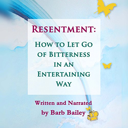 Resentment:: How to Let Go of Bitterness in an Entertaining Way audiobook cover art