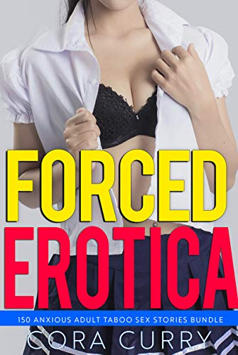 Forced Erotica - 150 Anxious Adult Taboo Sex Stories Bundle (English Edition)