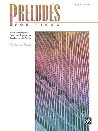 PRELUDES FOR PIANO BOOK 3: 6 Late Intermediate Pieces That Explore and Develop Lyrical Playing