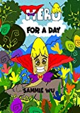 Hero For A Day: A Bedtime Story Picture Book for Kids Ages 3-5 years and above: A fun read aloud tale for children...