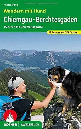 Wandern mit Hund Chiemgau - Berchtesgaden: zwischen Inn und Wolfgangsee. 36 Touren mit GPS-Tracks (Rother Wanderbuch)
