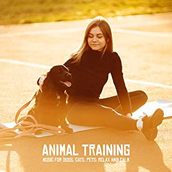 Animal Training - Music for Dogs, Cats, Pets: Relax and Calm, Composure, Relaxation Music, Sounds of Nature, Spa, Sleep