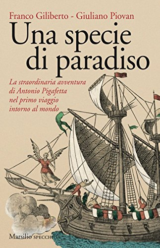 Una specie di paradiso: La straordinaria avventura di Antonio Pigafetta nel primo viaggio intorno al mondo