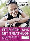 Fit & schlank mit Triathlon: Das Einsteigerbuch für Frauen (German Edition)