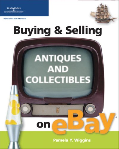 Buying & Selling Antiques and Collectibles on eBay (Buying & Selling on eBay)