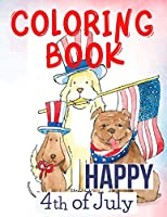 Happy 4th of July Coloring Book.Perfect for Them, the Patriots, the USA Lovers, for Those That Miss Their Beloved Home and Family. Love USA!