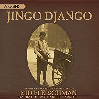 Jingo Django                   By:                                                                                                                                 Sid Fleischman                               Narrated by:                                                                                                                                 Charles Carroll                      Length: 3 hrs and 58 mins     6 ratings     Overall 4.7