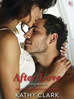 After Love: An Austin Heroes Novel by [Kathy Clark]