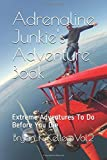 Adrenaline Junkie's Adventure Book: Extreme Adventures To Do Before You Die