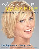 The Makeup Wakeup: Revitalizing Your Look at Any Age by Lois Joy Johnson Sandy Linter(2011-03-22)