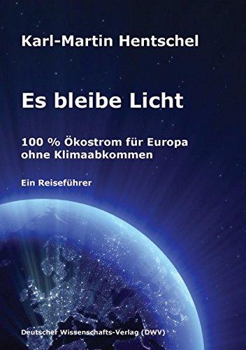 Es bleibe Licht. 100{b3dfe281e6aa5cd2462747fd7d4095f94c20b61b3421491d21fdd900f0b63aeb} Ökostrom für Europa ohne Klimaabkommen: Ein Reiseführer
