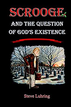 [Steve Luhring]のScrooge and the Question of God's Existence (English Edition)