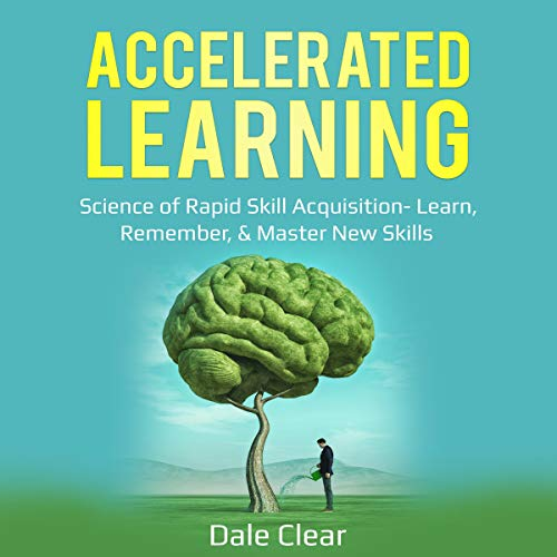 Accelerated Learning: Science of Rapid Skill Acquisition - Learn, Remember, & Master New Skills  By  cover art
