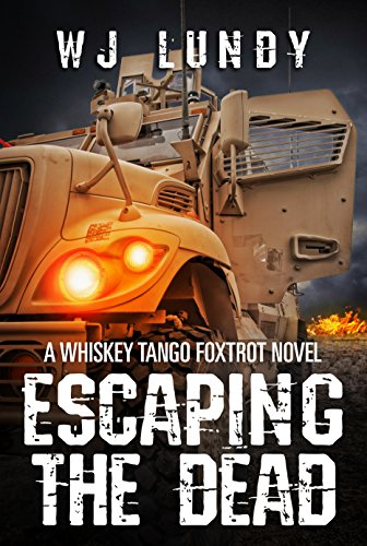 Escaping The Dead: A Whiskey Tango Foxtrot Novel: Book 1 by [W. J. Lundy]