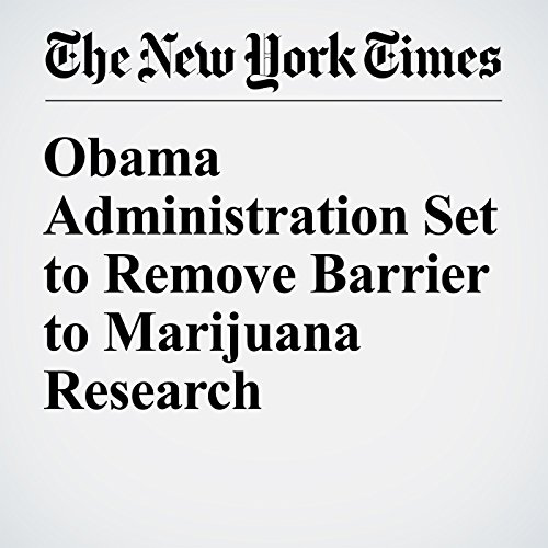 Obama Administration Set to Remove Barrier to Marijuana Research audiobook cover art