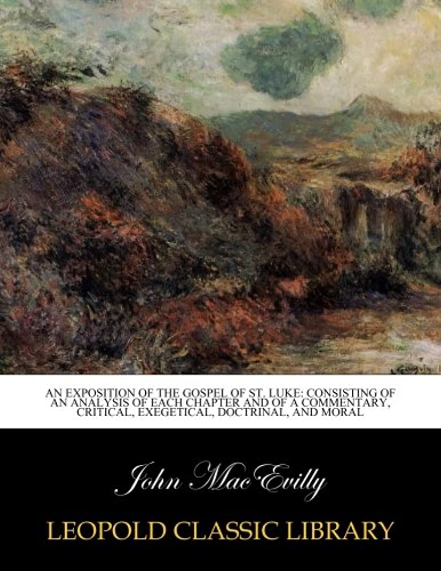 記述するセールモバイルAn exposition of the Gospel of St. Luke: consisting of an analysis of each chapter and of a commentary, critical, exegetical, doctrinal, and moral