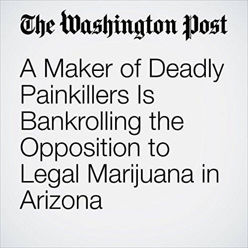 A Maker of Deadly Painkillers Is Bankrolling the Opposition to Legal Marijuana in Arizona audiobook cover art