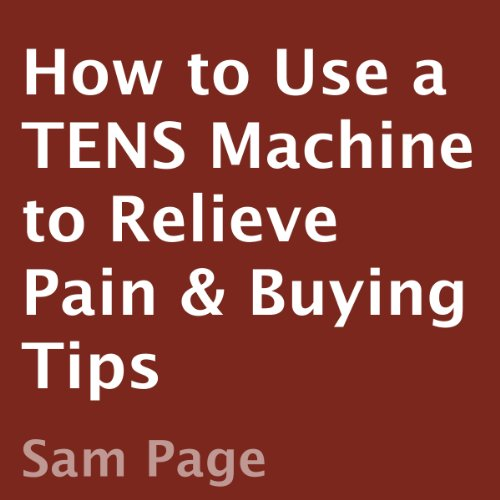 How to Use a TENS Machine to Relieve Pain & Buying Tips                   By:                                                                                                                                 Sam Page                               Narrated by:                                                                                                                                 Sam Page                      Length: 32 mins     2 ratings     Overall 3.0