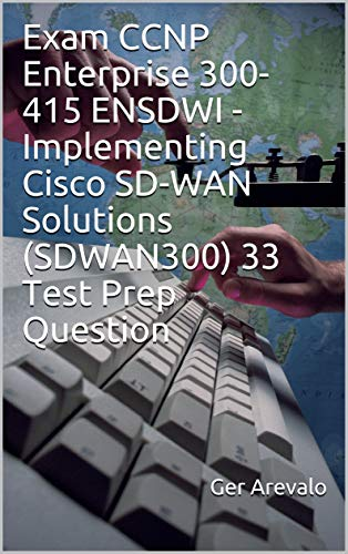 Amazon Com Exam Ccnp Enterprise 300 415 Ensdwi Implementing Cisco Sd Wan Solutions Sdwan300 33 Test Prep Question Ebook Arevalo Ger Kindle Store