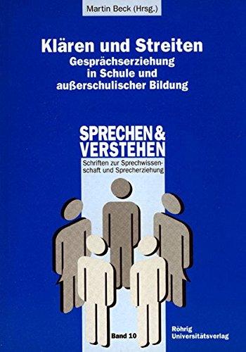 Klären und Streiten: Gesprächserziehung in Schule und ausserschulischer Bildung (Sprechen und Verstehen / Schriften zur Sprechwissenschaft und Sprecherziehung)
