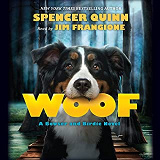 Woof                   By:                                                                                                                                 Spencer Quinn                               Narrated by:                                                                                                                                 James Frangione                      Length: 7 hrs and 3 mins     1,125 ratings     Overall 4.3