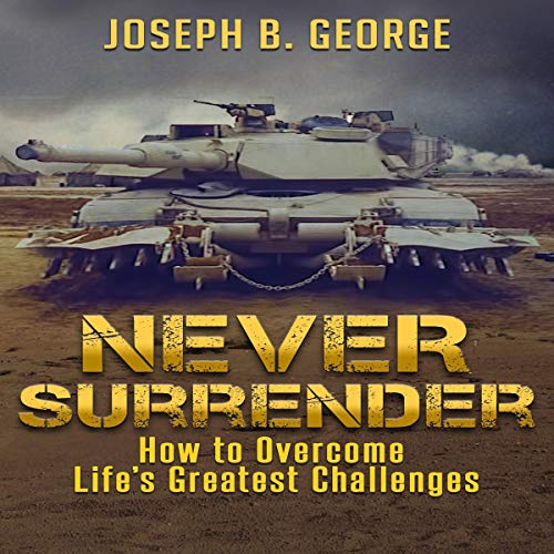 Never Surrender: How to Overcome Life's Greatest Challenges audiobook cover art