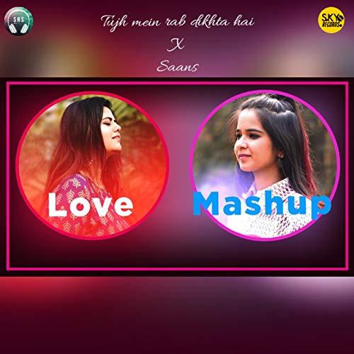 Tujh Mein Rab Dikhta Hai / Saans (Love Mashup)