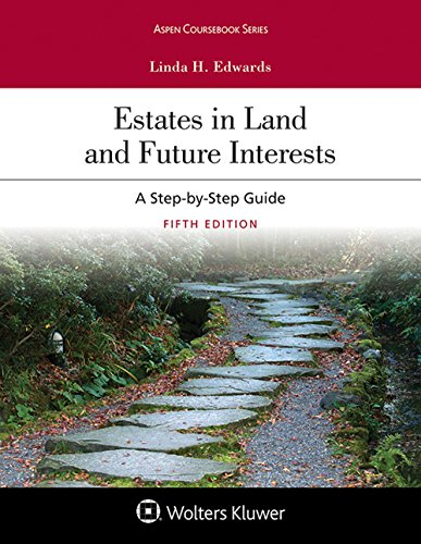 Estates in Land and Future Interests: A Step-by-Step Guide (Aspen Coursebook Series)