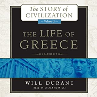 The Life of Greece     The Story of Civilization, Volume 2              Written by:                                                                                                                                 Will Durant                               Narrated by:                                                                                                                                 Stefan Rudnicki                      Length: 32 hrs and 36 mins     8 ratings     Overall 5.0
