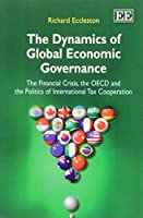The Dynamics of Global Economic Governance: The Financial Crisis, the OECD and the Politics of International Tax Cooperation