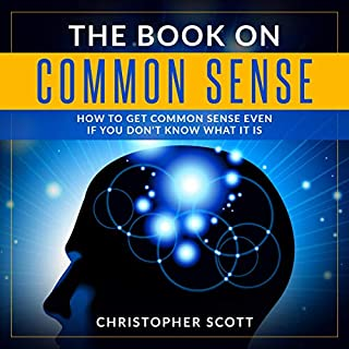 The Book on Common Sense: How to Get Common Sense Even if You Don't Know What It Is audiobook cover art