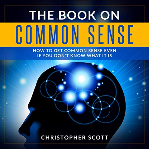 The Book on Common Sense: How to Get Common Sense Even if You Don't Know What It Is Audiobook By Christopher Scott cover art