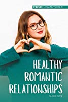 Healthy Romantic Relationships (Strong, Healthy Girls)