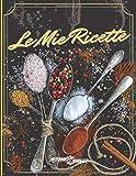 le mie ricette: ricettario, quaderno per ricette, formato 8.5 x 11 (21.59 x 27.94 cm), 200 pagine, 193 ricette
