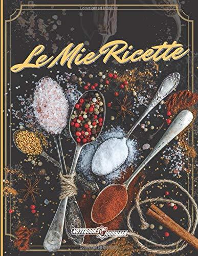 Le Mie Ricette: Ricettario, Quaderno per Ricette, formato 8.5' x 11' (21.59 x 27.94 cm), 200 pagine, 193 ricette