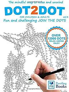 DOT-TO-DOT For Children & Adults Fun and Challenging Join the Dots: The mindful way to relax and unwind (Dot To Dot For Adults Fun and Challenging Join the Dots)