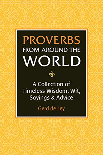 Proverbs from Around the World: A Collection of Timeless Wisdom, Wit, Sayings & Advice
