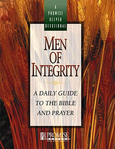 Men of Integrity: A Daily Guide to the Bible and Prayer (A Promise Keepers Devotional)