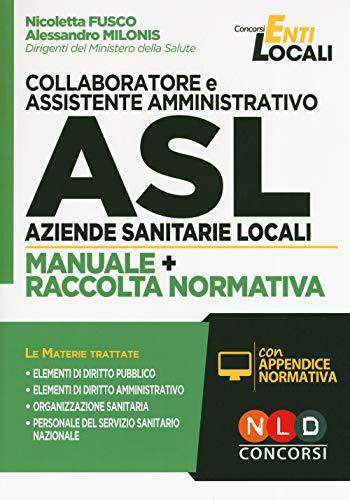 Collaboratore e assistente amministrativo ASL Aziende Sanitarie Locali. Manuale e Raccolta normativa. Con aggiornamento online