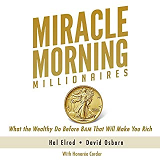 Miracle Morning Millionaires     What the Wealthy Do Before 8AM That Will Make You Rich (The Miracle Morning)              By:                                                                                                                                 Hal Elrod,                                                                                        David Osborn,                                                                                        Honoree Corder                               Narrated by:                                                                                                                                 Rob Actis                      Length: 7 hrs and 32 mins     335 ratings     Overall 4.7
