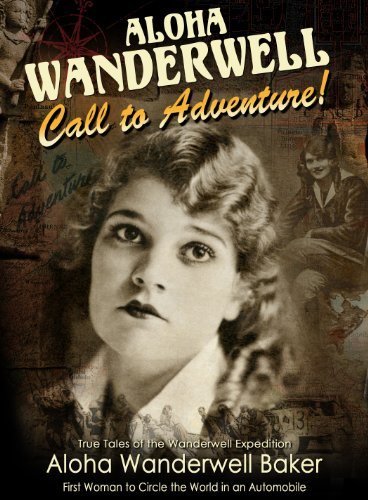 """Aloha Wanderwell  """"Call to Adventure"""": True Tales of the Wanderwell Expedition, First Woman to Circle the World in an Automobile"""